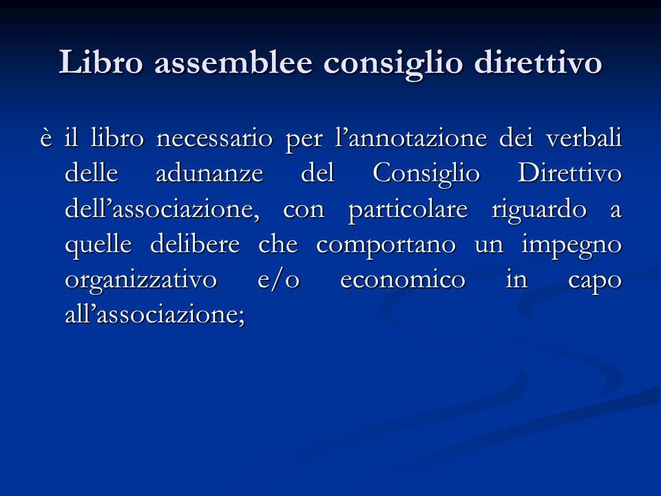 Libro assemblee consiglio direttivo è il libro necessario per lannotazione dei verbali delle adunanze del Consiglio Direttivo dellassociazione, con particolare riguardo a quelle delibere che comportano un impegno organizzativo e/o economico in capo allassociazione;