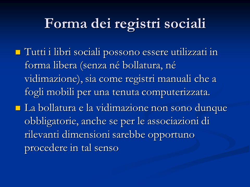Forma dei registri sociali Tutti i libri sociali possono essere utilizzati in forma libera (senza né bollatura, né vidimazione), sia come registri manuali che a fogli mobili per una tenuta computerizzata.