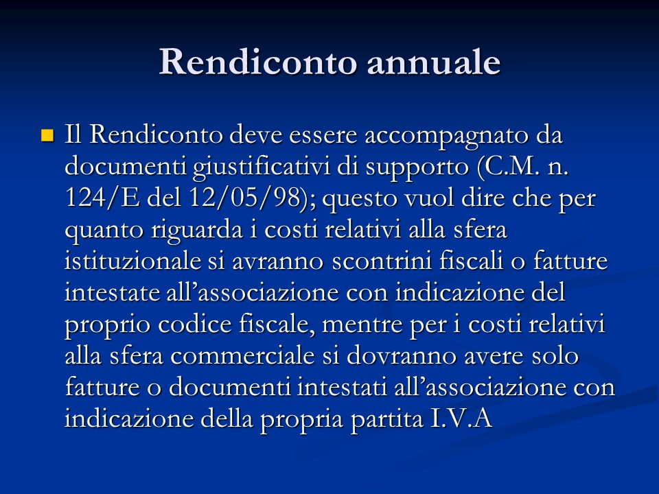 Rendiconto annuale Il Rendiconto deve essere accompagnato da documenti giustificativi di supporto (C.M.