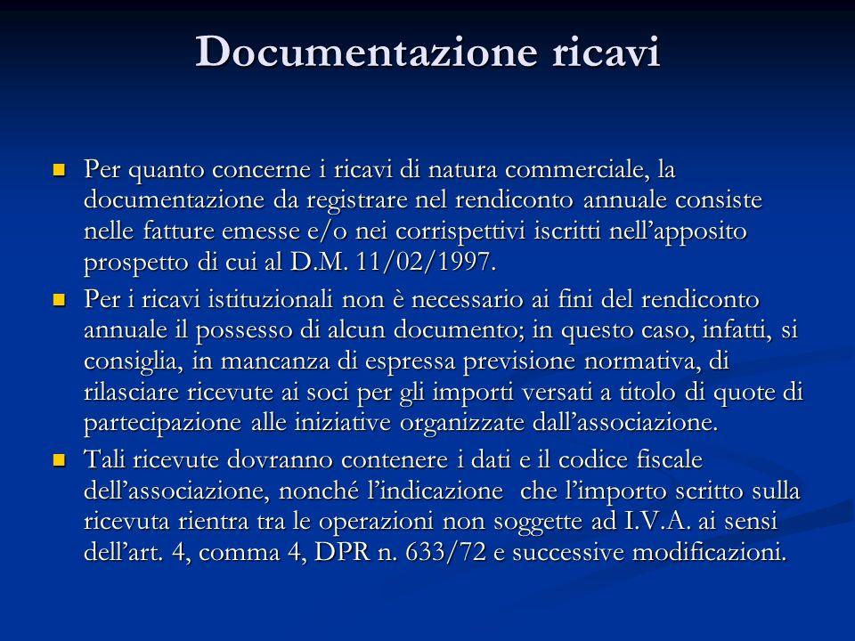 Documentazione ricavi Per quanto concerne i ricavi di natura commerciale, la documentazione da registrare nel rendiconto annuale consiste nelle fatture emesse e/o nei corrispettivi iscritti nellapposito prospetto di cui al D.M.
