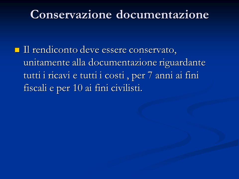 Conservazione documentazione Il rendiconto deve essere conservato, unitamente alla documentazione riguardante tutti i ricavi e tutti i costi, per 7 anni ai fini fiscali e per 10 ai fini civilisti.