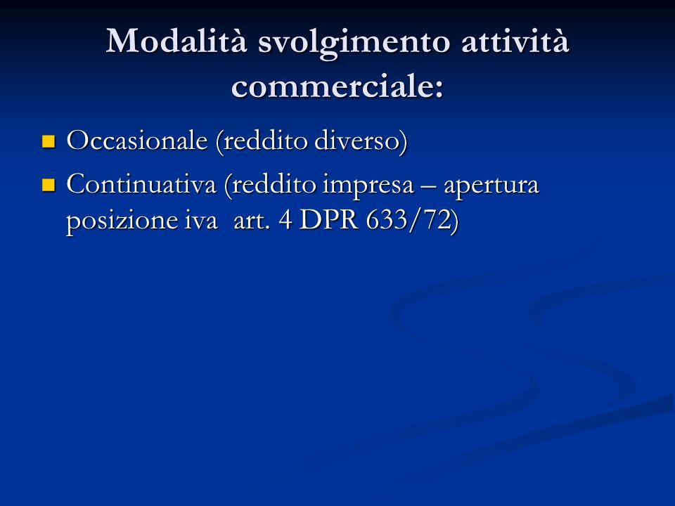 Modalità svolgimento attività commerciale: Occasionale (reddito diverso) Occasionale (reddito diverso) Continuativa (reddito impresa – apertura posizione iva art.