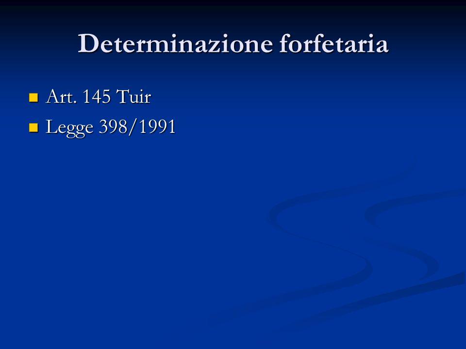 Determinazione forfetaria Art. 145 Tuir Art. 145 Tuir Legge 398/1991 Legge 398/1991