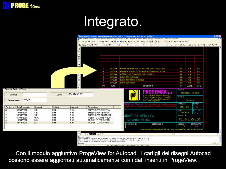 Integrato. … Con il modulo aggiuntivo ProgeView for Autocad, i cartigli dei disegni Autocad possono essere aggiornati automaticamente con i dati inser