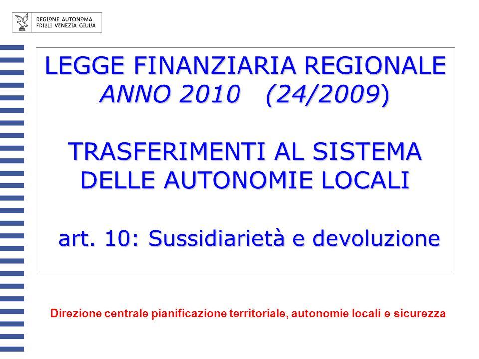 LEGGE FINANZIARIA REGIONALE ANNO 2010 (24/2009) TRASFERIMENTI AL SISTEMA DELLE AUTONOMIE LOCALI art. 10: Sussidiarietà e devoluzione Direzione central