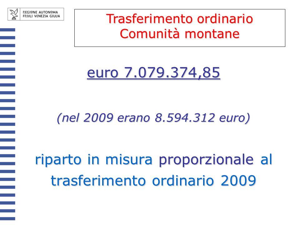 euro 7.079.374,85 (nel 2009 erano 8.594.312 euro) riparto in misura proporzionale al trasferimento ordinario 2009 Trasferimento ordinario Comunità montane