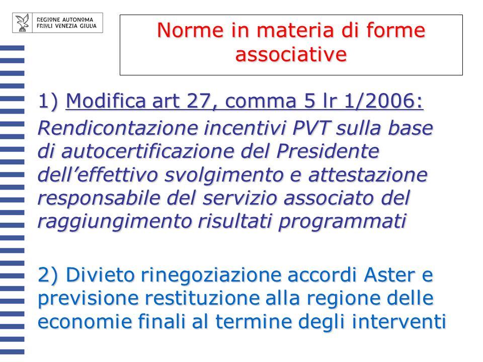 1) Modifica art 27, comma 5 lr 1/2006: Rendicontazione incentivi PVT sulla base di autocertificazione del Presidente delleffettivo svolgimento e attes