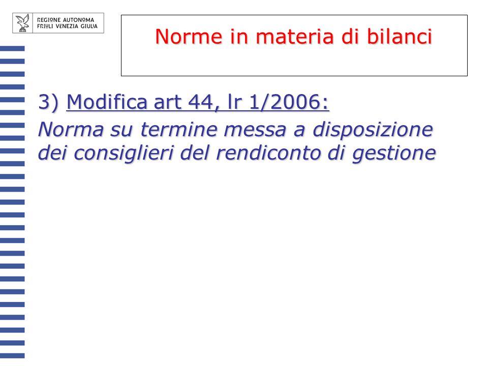 3) Modifica art 44, lr 1/2006: Norma su termine messa a disposizione dei consiglieri del rendiconto di gestione Norme in materia di bilanci