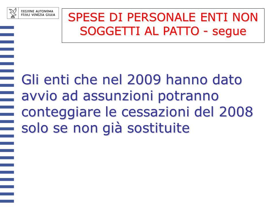 Gli enti che nel 2009 hanno dato avvio ad assunzioni potranno conteggiare le cessazioni del 2008 solo se non già sostituite SPESE DI PERSONALE ENTI NON SOGGETTI AL PATTO - segue