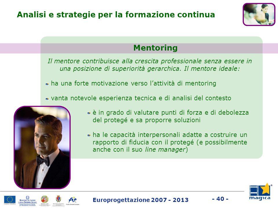 Europrogettazione 2007 - 2013 - 40 - Il mentore contribuisce alla crescita professionale senza essere in una posizione di superiorità gerarchica. Il m
