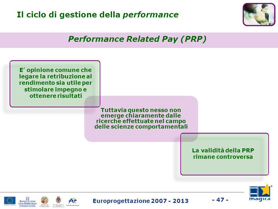 Europrogettazione 2007 - 2013 - 47 - Performance Related Pay (PRP) Il ciclo di gestione della performance Tuttavia questo nesso non emerge chiaramente