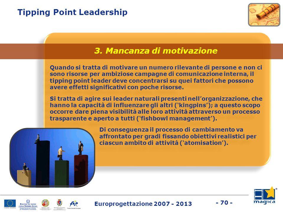 Europrogettazione 2007 - 2013 - 70 - Tipping Point Leadership Quando si tratta di motivare un numero rilevante di persone e non ci sono risorse per am