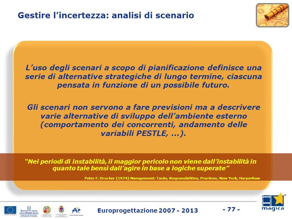 Europrogettazione 2007 - 2013 - 77 - Luso degli scenari a scopo di pianificazione definisce una serie di alternative strategiche di lungo termine, cia