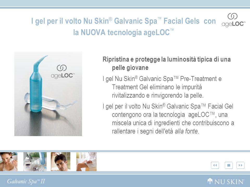 I gel per il volto Nu Skin ® Galvanic Spa Facial Gels con la NUOVA tecnologia ageLOC Ripristina e protegge la luminosità tipica di una pelle giovane I