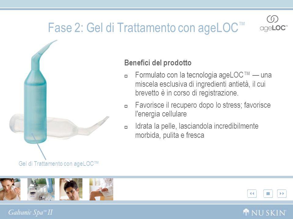 Fase 2: Gel di Trattamento con ageLOC Benefici del prodotto Formulato con la tecnologia ageLOC una miscela esclusiva di ingredienti antietà, il cui br