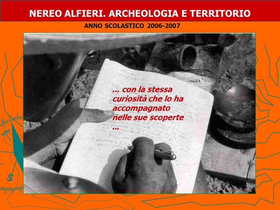 NEREO ALFIERI. ARCHEOLOGIA E TERRITORIO... con la stessa curiosità che lo ha accompagnato nelle sue scoperte... ANNO SCOLASTICO 2006-2007