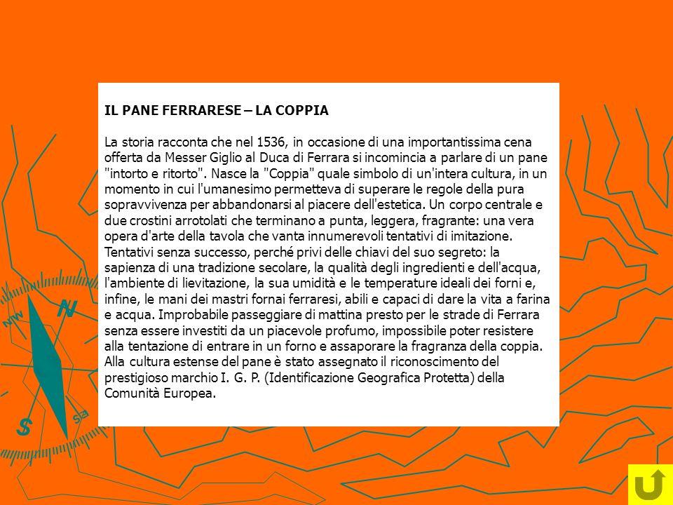 IL PANE FERRARESE – LA COPPIA La storia racconta che nel 1536, in occasione di una importantissima cena offerta da Messer Giglio al Duca di Ferrara si