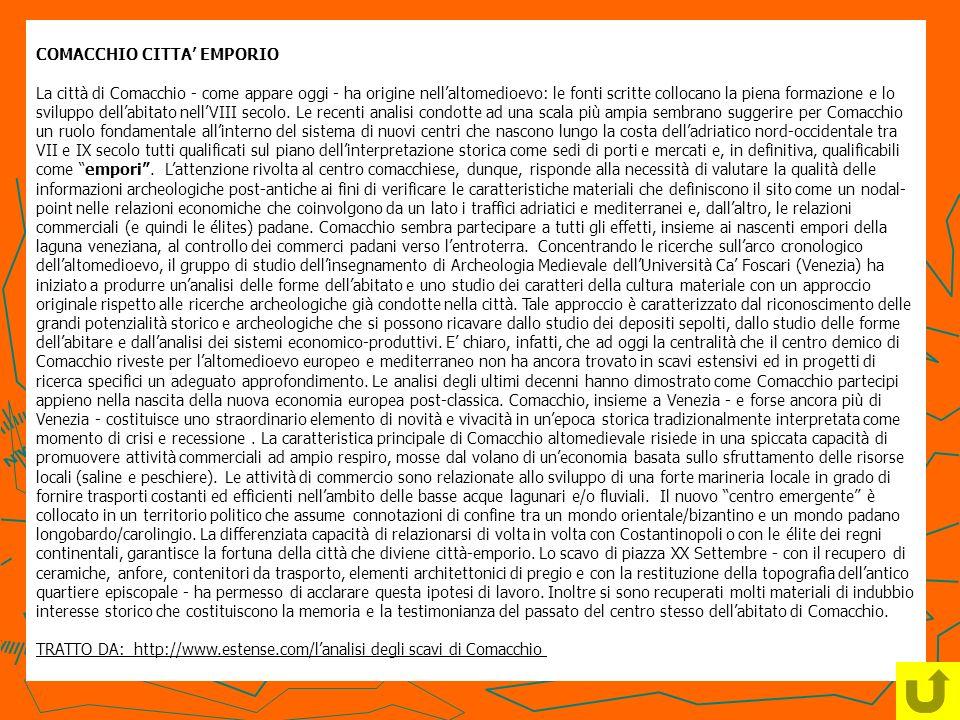 COMACCHIO CITTA EMPORIO La città di Comacchio - come appare oggi - ha origine nellaltomedioevo: le fonti scritte collocano la piena formazione e lo sv