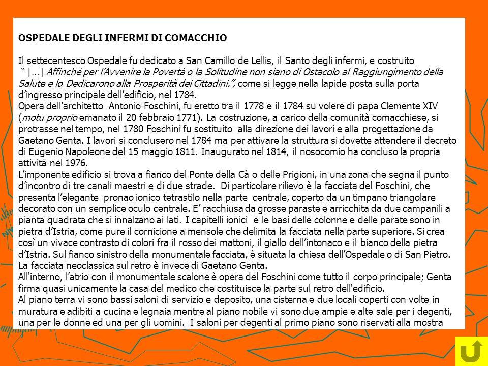 OSPEDALE DEGLI INFERMI DI COMACCHIO Il settecentesco Ospedale fu dedicato a San Camillo de Lellis, il Santo degli infermi, e costruito […] Affinché pe