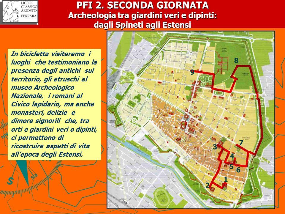 PFI 2. SECONDA GIORNATA Archeologia tra giardini veri e dipinti: dagli Spineti agli Estensi In bicicletta visiteremo i luoghi che testimoniano la pres