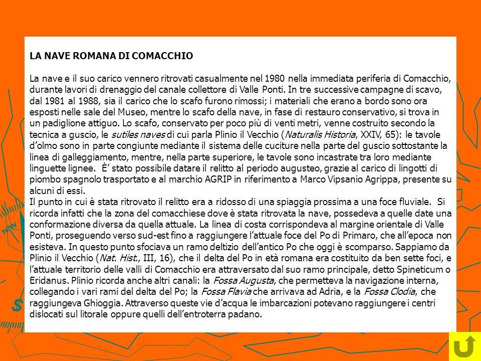 LA NAVE ROMANA DI COMACCHIO La nave e il suo carico vennero ritrovati casualmente nel 1980 nella immediata periferia di Comacchio, durante lavori di d