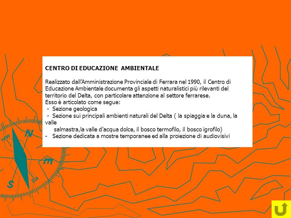 CENTRO DI EDUCAZIONE AMBIENTALE Realizzato dallAmministrazione Provinciale di Ferrara nel 1990, il Centro di Educazione Ambientale documenta gli aspet