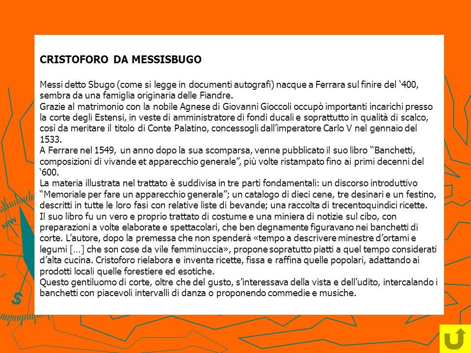 CRISTOFORO DA MESSISBUGO Messi detto Sbugo (come si legge in documenti autografi) nacque a Ferrara sul finire del 400, sembra da una famiglia originar