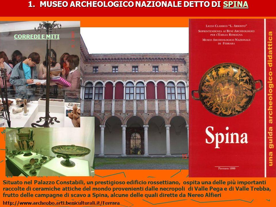 1. MUSEO ARCHEOLOGICO NAZIONALE DETTO DI SPINA SPINA Situato nel Palazzo Constabili, un prestigioso edificio rossettiano, ospita una delle più importa