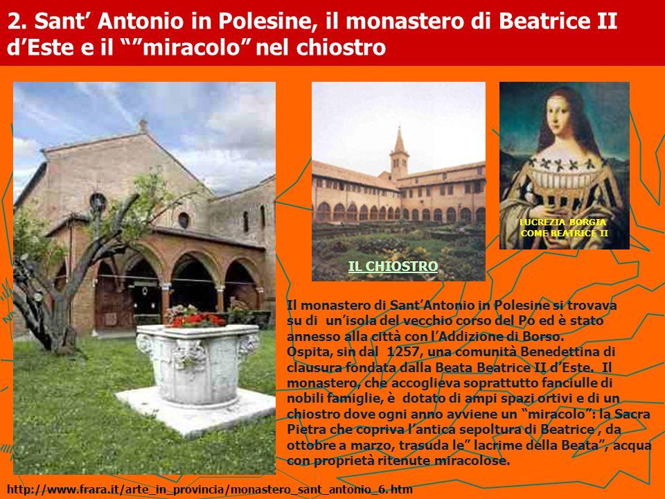 2. Sant Antonio in Polesine, il monastero di Beatrice II dEste e il miracolo nel chiostro Il monastero di SantAntonio in Polesine si trovava su di uni