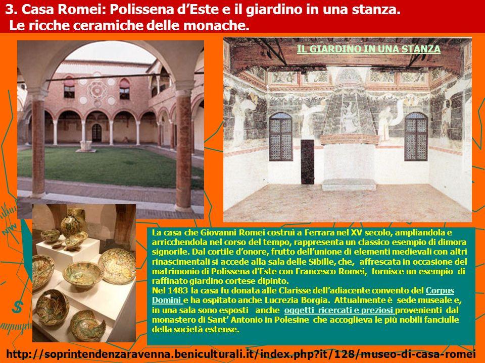 3. Casa Romei: Polissena dEste e il giardino in una stanza. Le ricche ceramiche delle monache. La casa che Giovanni Romei costruì a Ferrara nel XV sec