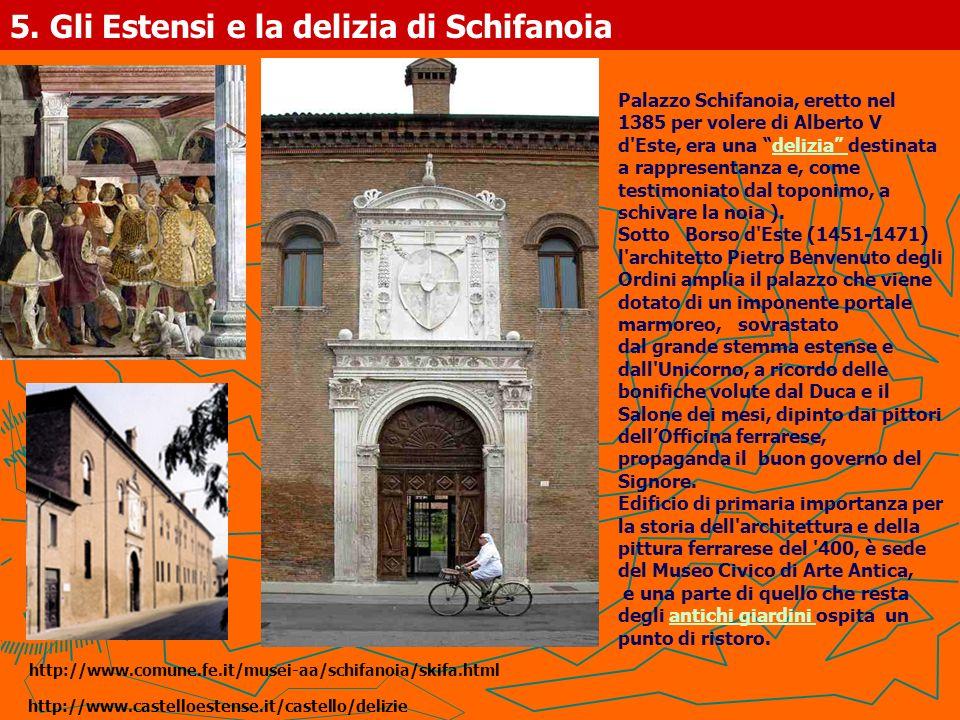 5. Gli Estensi e la delizia di Schifanoia Palazzo Schifanoia, eretto nel 1385 per volere di Alberto V d'Este, era una delizia destinatadelizia a rappr