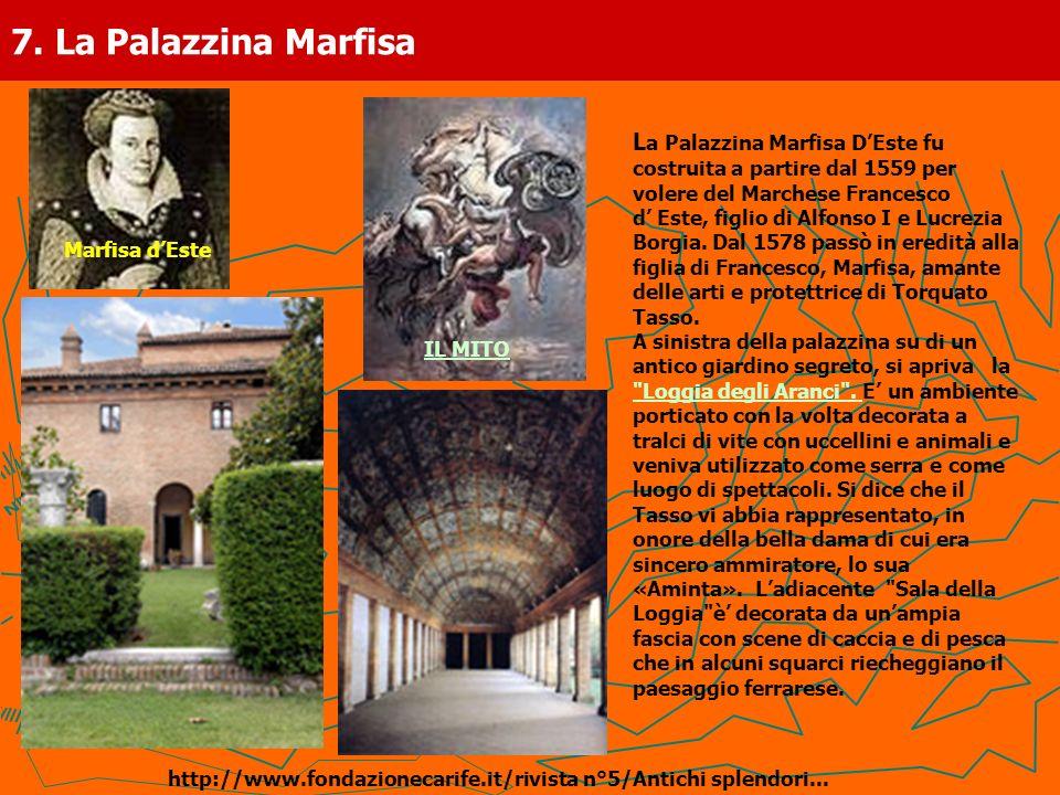 7. La Palazzina Marfisa L a Palazzina Marfisa DEste fu costruita a partire dal 1559 per volere del Marchese Francesco d Este, figlio di Alfonso I e Lu