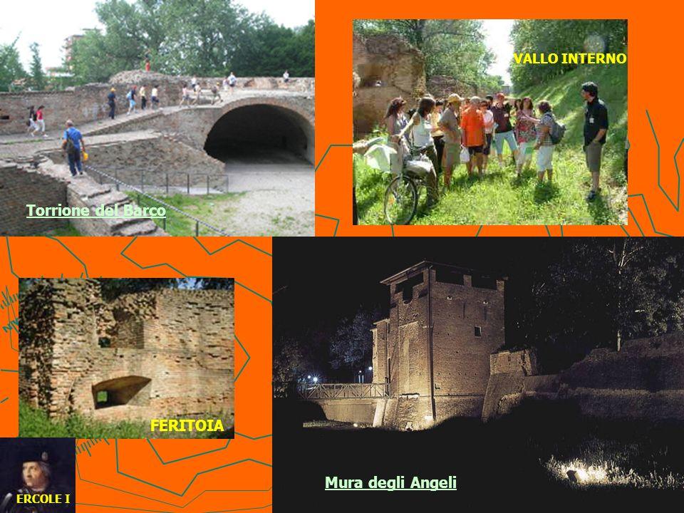 FERITOIA Torrione del Barco Mura degli Angeli VALLO INTERNO ERCOLE I
