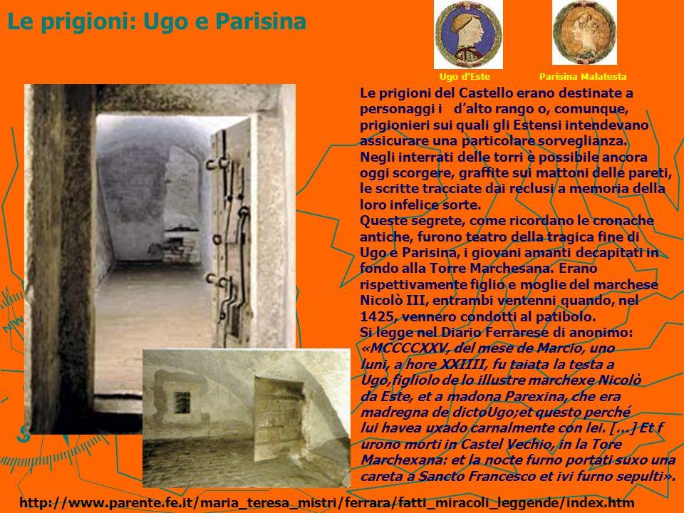 Le prigioni: Ugo e Parisina Le prigioni del Castello erano destinate a personaggi i dalto rango o, comunque, prigionieri sui quali gli Estensi intende