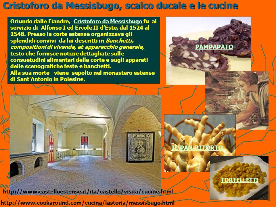 Cristoforo da Messisbugo, scalco ducale e le cucine Oriundo dalle Fiandre, Cristoforo da Messisbugo fu al servizio di Alfonso I ed Ercole II dEste, da