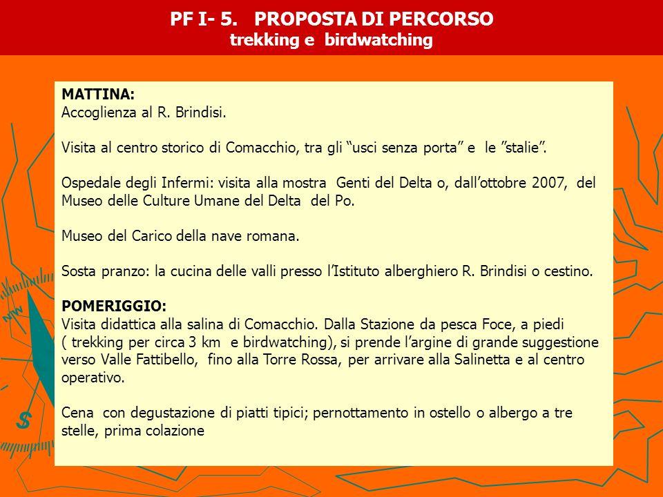 PF I- 5. PROPOSTA DI PERCORSO trekking e birdwatching MATTINA: Accoglienza al R. Brindisi. Visita al centro storico di Comacchio, tra gli usci senza p