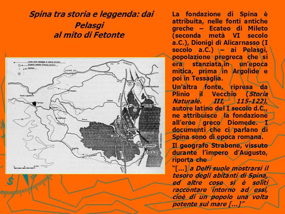 Spina tra storia e leggenda: dai Pelasgi al mito di Fetonte La fondazione di Spina è attribuita, nelle fonti antiche greche – Ecateo di Mileto (second