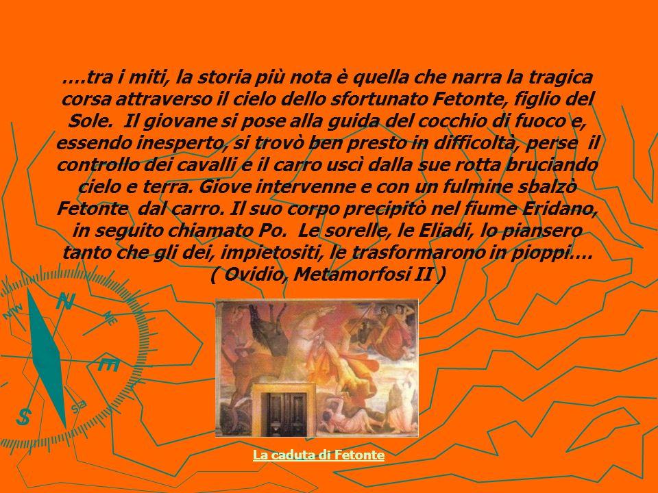 ….tra i miti, la storia più nota è quella che narra la tragica corsa attraverso il cielo dello sfortunato Fetonte, figlio del Sole. Il giovane si pose