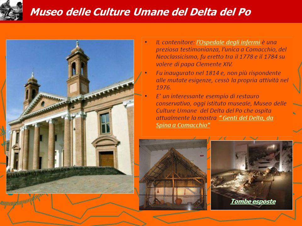 Museo delle Culture Umane del Delta del Po IL contenitore: lOspedale degli infermi è una preziosa testimonianza, lunica a Comacchio, del Neoclassicism