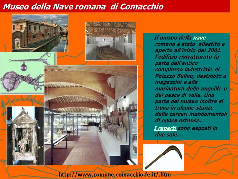 Museo della Nave romana di Comacchio Il museo della nave romana è stato allestito e aperto allinizio del 2001. ledificio ristrutturato fa parte dellan