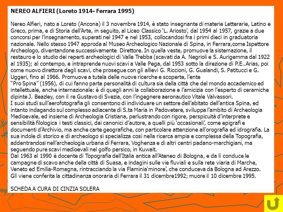 NEREO ALFIERI (Loreto 1914- Ferrara 1995) Nereo Alfieri, nato a Loreto (Ancona) il 3 novembre 1914, è stato insegnante di materie Letterarie, Latino e