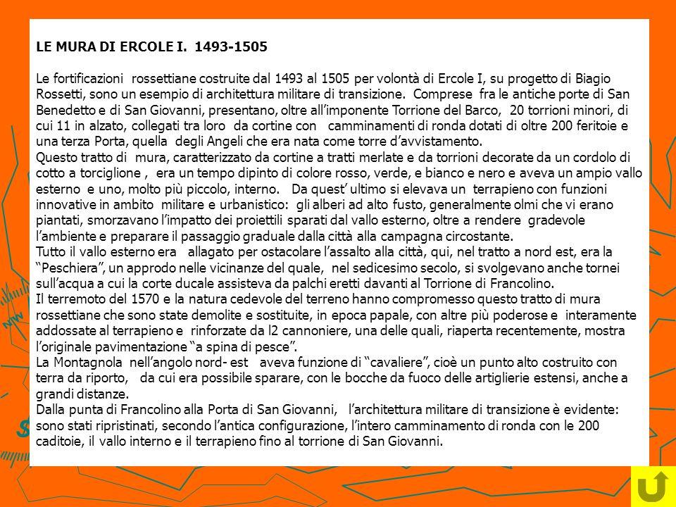 LE MURA DI ERCOLE I. 1493-1505 Le fortificazioni rossettiane costruite dal 1493 al 1505 per volontà di Ercole I, su progetto di Biagio Rossetti, sono