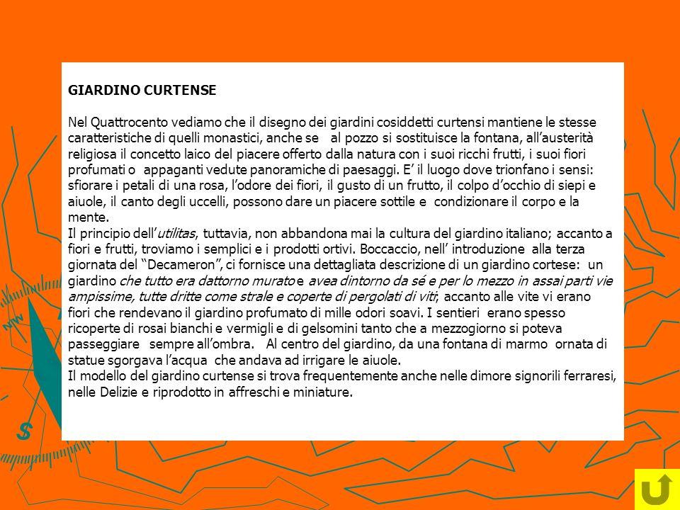 GIARDINO CURTENSE Nel Quattrocento vediamo che il disegno dei giardini cosiddetti curtensi mantiene le stesse caratteristiche di quelli monastici, anc