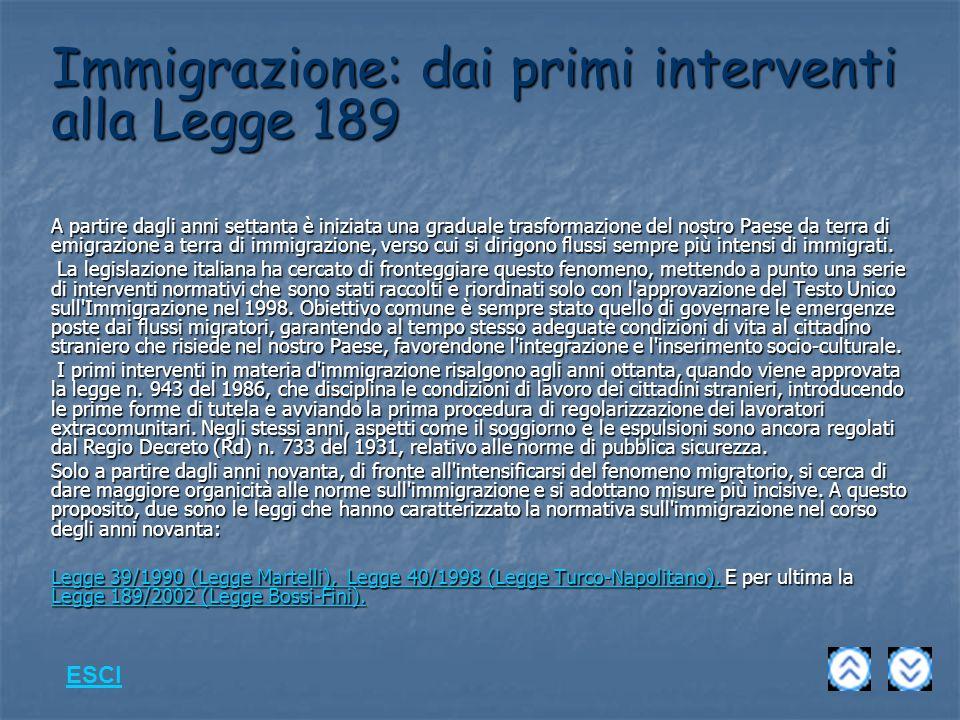Immigrazione: dai primi interventi alla Legge 189 A partire dagli anni settanta è iniziata una graduale trasformazione del nostro Paese da terra di emigrazione a terra di immigrazione, verso cui si dirigono flussi sempre più intensi di immigrati.