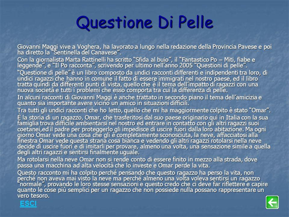 Questione Di Pelle Giovanni Maggi vive a Voghera, ha lavorato a lungo nella redazione della Provincia Pavese e poi ha diretto la Sentinella del Canavese.