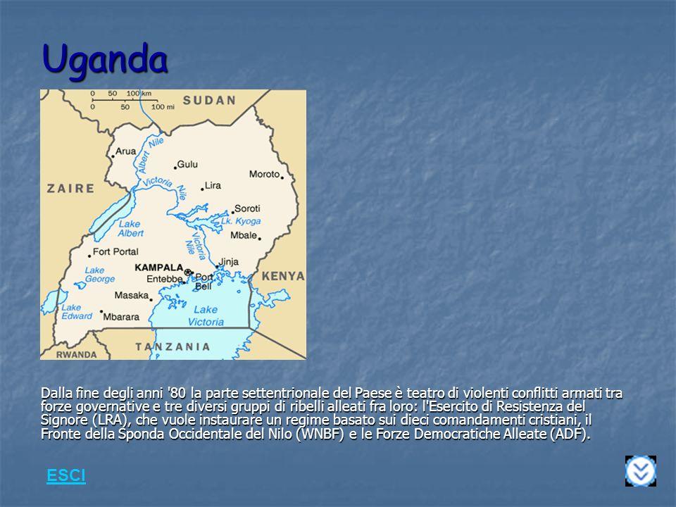 Uganda Dalla fine degli anni 80 la parte settentrionale del Paese è teatro di violenti conflitti armati tra forze governative e tre diversi gruppi di ribelli alleati fra loro: l Esercito di Resistenza del Signore (LRA), che vuole instaurare un regime basato sui dieci comandamenti cristiani, il Fronte della Sponda Occidentale del Nilo (WNBF) e le Forze Democratiche Alleate (ADF).