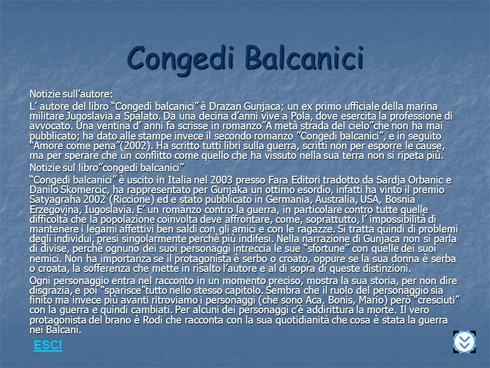 Congedi Balcanici Notizie sullautore: L autore del libro Congedi balcanici è Drazan Gunjaca; un ex primo ufficiale della marina militare Jugoslavia a Spalato.