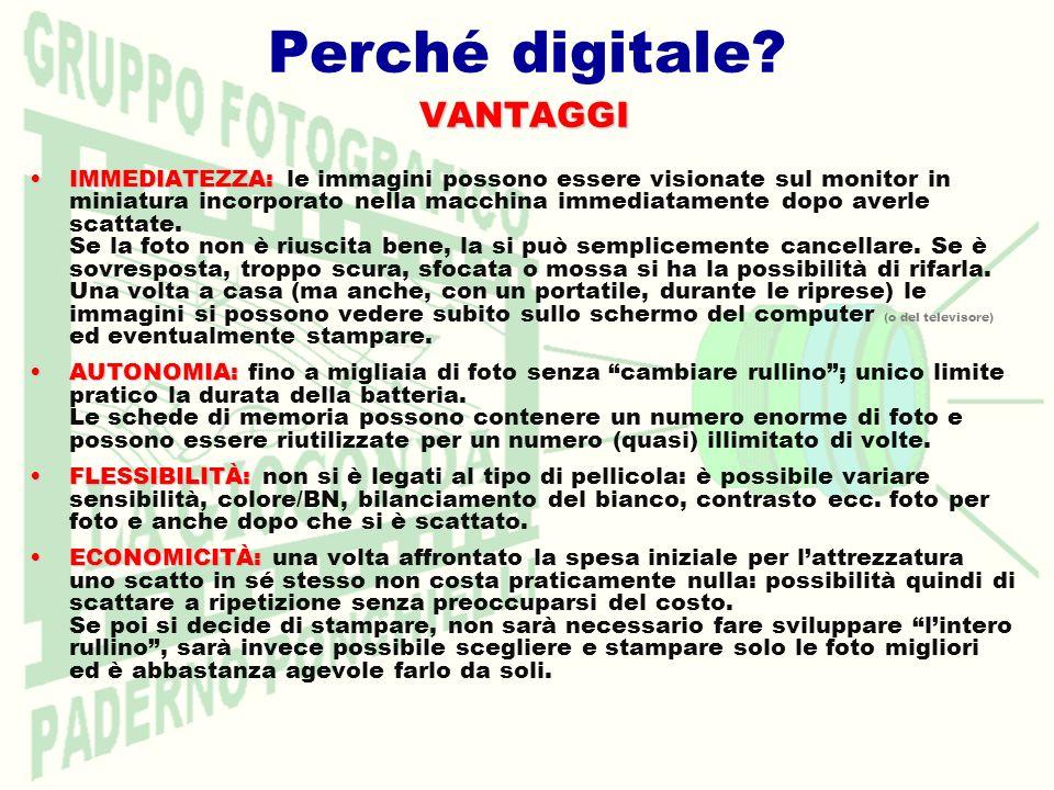 Perché digitale?VANTAGGI IMMEDIATEZZA:IMMEDIATEZZA: le immagini possono essere visionate sul monitor in miniatura incorporato nella macchina immediata