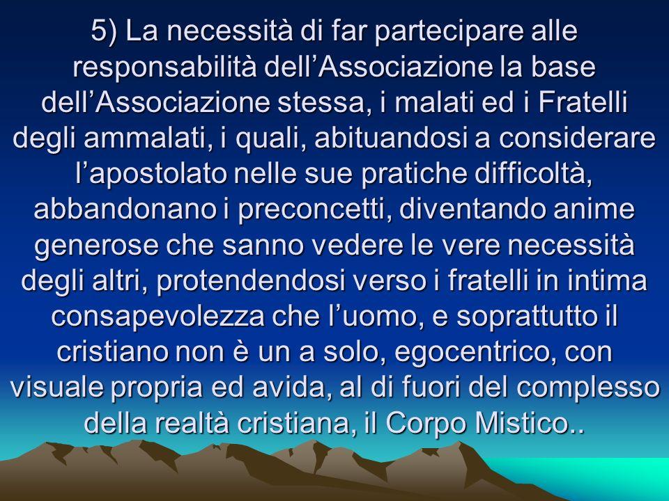 5) La necessità di far partecipare alle responsabilità dellAssociazione la base dellAssociazione stessa, i malati ed i Fratelli degli ammalati, i qual