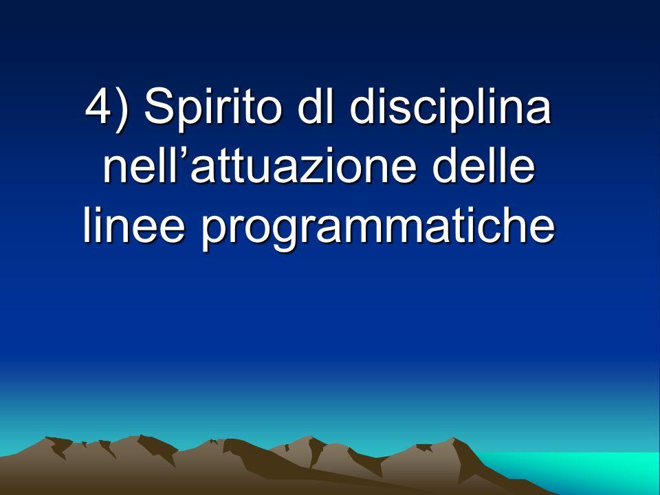 4) Spirito dl disciplina nellattuazione delle linee programmatiche